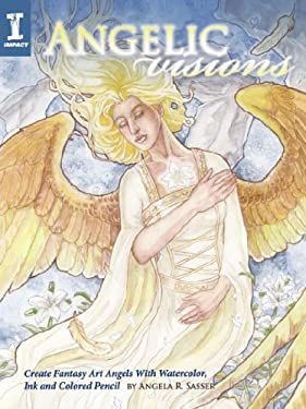 Angelic Visions: Create Fantasy Art Angels with Watercolor, Ink and Colored Pencil. 9781600619533