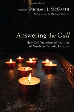 Answering the Call: How God Transformed the Lives of Nineteen Catholic Deacons 9781606089484