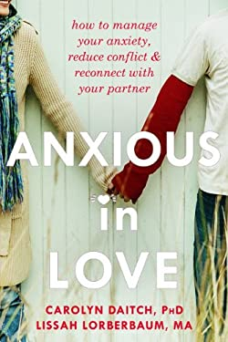 Anxious in Love: How to Manage Your Anxiety, Reduce Conflict, and Reconnect with Your Partner 9781608822317