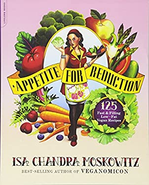 Appetite for Reduction: 125 Fast and Filling Low-Fat Vegan Recipes 9781600940491