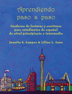 Aprendiendo Paso a Paso: Cuaderno de Lecturas y Escrituras Para Estudiantes de Espanol de Nivel Principiante E Intermedio 9781609402648