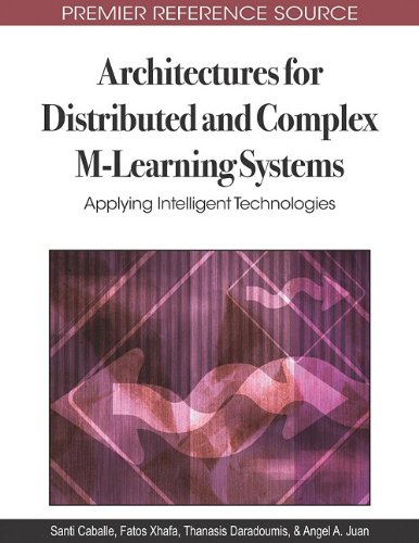 Architectures for Distributed and Complex M-Learning Systems: Applying Intelligent Technologies 9781605668826