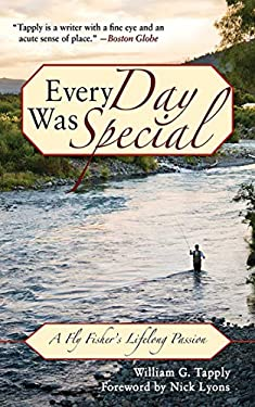 Every Day Was Special: A Fly Fisher's Lifelong Passion 9781602399556