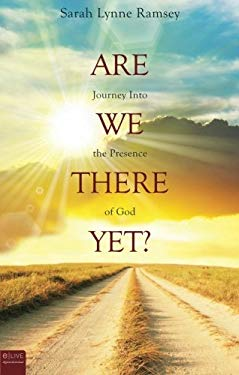 Are We There Yet?: Journey Into the Presence of God 9781607994626