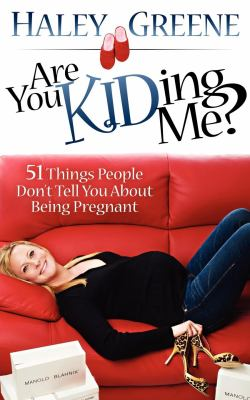 Are You Kidding Me?: 51 Things People Don't Tell You about Being Pregnant 9781600377624