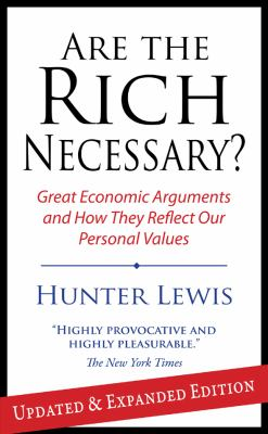 Are the Rich Necessary?: Great Economic Arguments and How They Reflect Our Personal Values 9781604190168