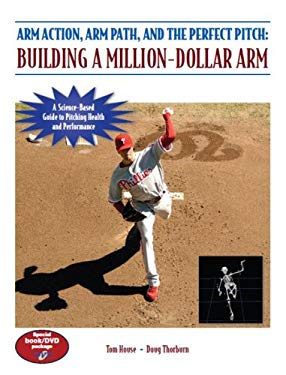 Arm Action, Arm Path, and the Perfect Pitch: Building a Million-Dollar Arm [With DVD] 9781606790427