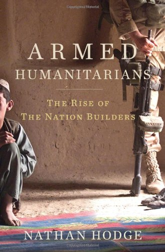 Armed Humanitarians: The Rise of the Nation Builders 9781608190171