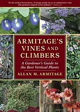Armitage's Vines and Climbers: A Gardener's Guide to the Best Vertical Plants 9781604690392