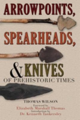 Arrowpoints, Spearheads, and Knives of Prehistoric Times 9781602390041