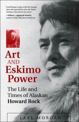 Art and Eskimo Power: The Life and Times of Alaskan Howard Rock 9781602230217