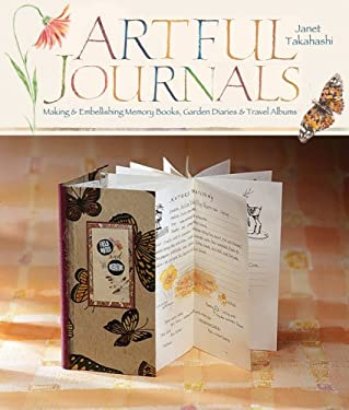 Artful Journals: Making and Embellishing Memory Books, Garden Diaries & Travel Albums 9781600590696