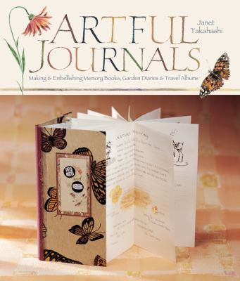 Artful Journals: Making and Embellishing Memory Books, Garden Diaries & Travel Albums 9781600595424