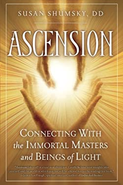 Ascension: Connecting with the Immortal Masters and Beings of Light 9781601630926