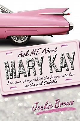 Ask Me about Mary Kay: The True Story Behind the Bumper Sticker on the Pink Cadillac 9781609761653
