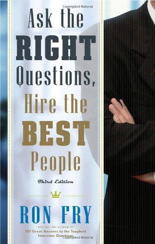 Ask the Right Questions, Hire the Best People 9781601631084