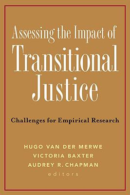 Assessing the Impact of Transitional Justice: Challenges for Empirical Research 9781601270368
