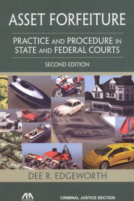 Asset Forfeiture, Second Edition: Practice and Procedure in State and Federal Courts 9781604420630
