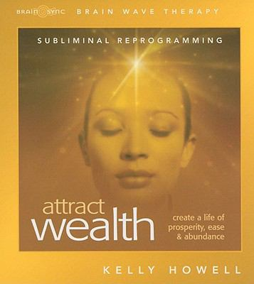 Attract Wealth: Create a Life of Prosperity, Ease & Abundance 9781605680576