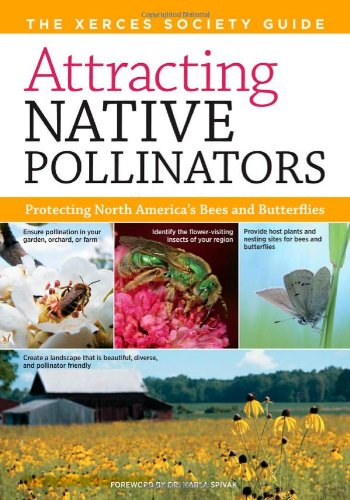 Attracting Native Pollinators: The Xerces Society Guide Protecting North America's Bees and Butterflies 9781603426954