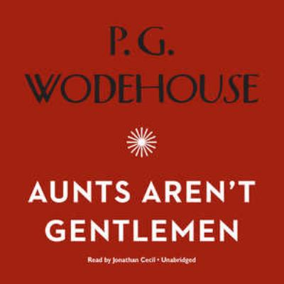 Aunts Aren't Gentlemen: A Jeeves and Wooster Comedy 9781609984144