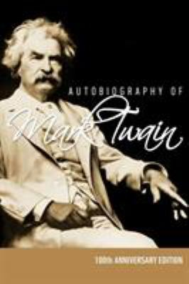 Autobiography of Mark Twain - 100th Anniversary Edition 9781608429950