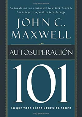Autosuperacion 101: Lo Que Todo Lider Necesita Saber = Self-Improvement 101 9781602552623