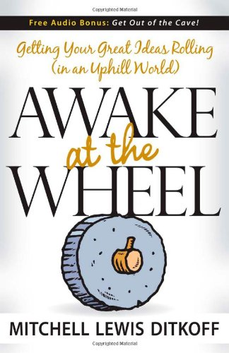 Awake at the Wheel: Getting Your Great Ideas Rolling (in an Uphill World) 9781600372957