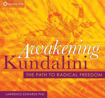 Awakening Kundalini: The Path to Radical Freedom 9781604077919