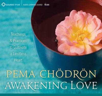 Awakening Love: Teachings and Practices to Cultivate a Limitless Heart 9781604076653