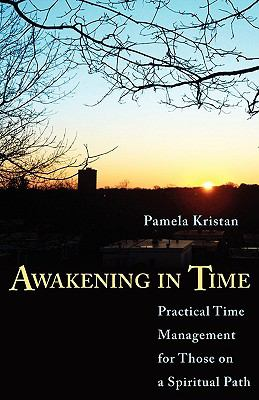 Awakening in Time: Practical Time Management for Those on a Spiritual Path 9781608443994