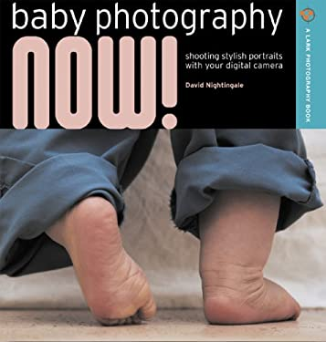 Baby Photography Now!: Shooting Stylish Portraits of New Arrivals 9781600592119
