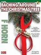 Baching Around the Christmas Tree: F Horn [With CD] 9781603780735