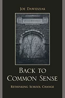 Back to Common Sense: Rethinking School Change 9781607095606