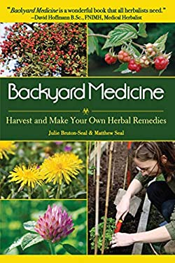 Backyard Medicine: Harvest and Make Your Own Herbal Remedies 9781602397019