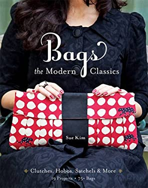 Bags: The Modern Classics: Clutches, Hobos, Satchels & More [With Pattern(s)] 9781607053880