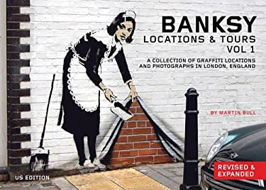 Banksy Locations & Tours: A Collection of Graffiti Locations and Photographs in London, England 9781604860603