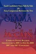 Barack Obama vs. John McCain - Side by Side Senate Voting Record for Easy Comparison 9781604502497