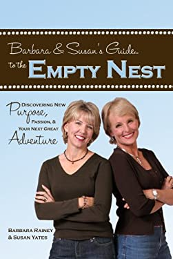 Barbara & Susan's Guide to the Empty Nest: Discovering New Purpose, Passion & Your Next Great Adventure 9781602000605