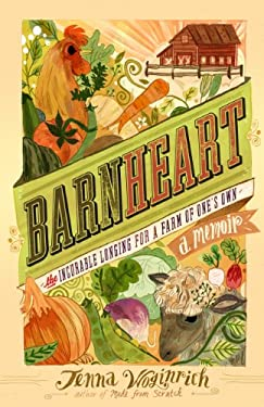 Barnheart: The Incurable Longing for a Farm of One 's Own 9781603427951