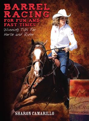 Barrel Racing for Fun and Fast Times: Winning Tips for Horse and Rider 9781602397842