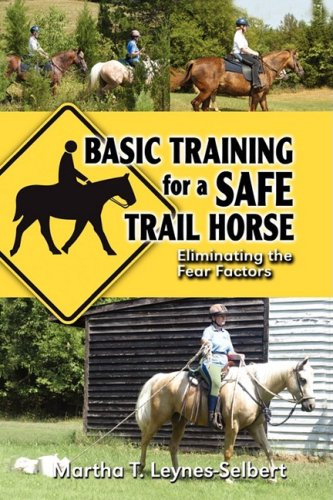 Basic Training for a Safe Trail Horse: Learn How to Improve Horse Behavior Without Resorting to Scare Tactics or Medicinal Supplements 9781606933770