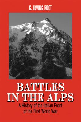 Battles in the Alps: A History of the Italian Front of the First World War 9781607030379