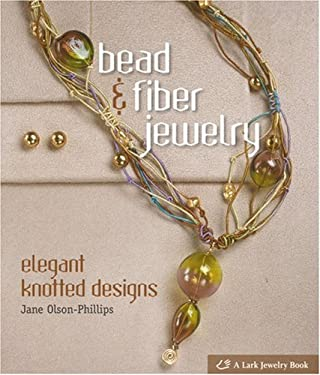 Bead & Fiber Jewelry: Elegant Knotted Designs 9781600592317