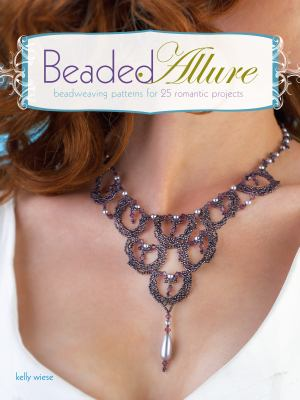 Beaded Allure: Beadweaving Patterns for 25 Romantic Projects 9781600617683