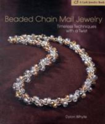 Beaded Chain Mail Jewelry: Timeless Techniques with a Twist 9781600592201