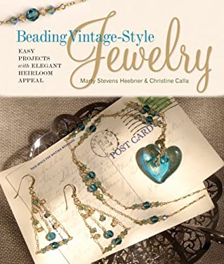 Beading Vintage-Style Jewelry: Easy Projects with Elegant Heirloom Appeal 9781600590702