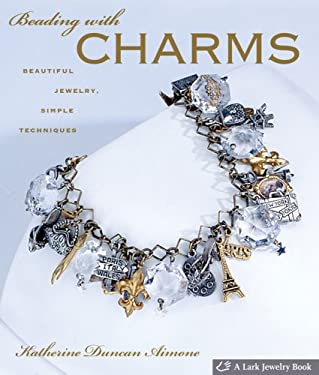 Beading with Charms: Beautiful Jewelry, Simple Techniques 9781600590191