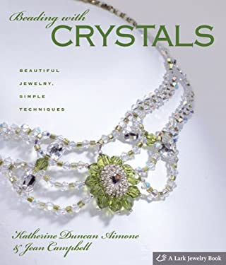 Beading with Crystals: Beautiful Jewelry, Simple Techniques 9781600590368