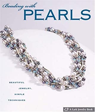 Beading with Pearls: Beautiful Jewelry, Simple Techniques 9781600590375